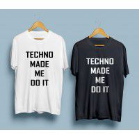 Тениска Techno Made Me Do It