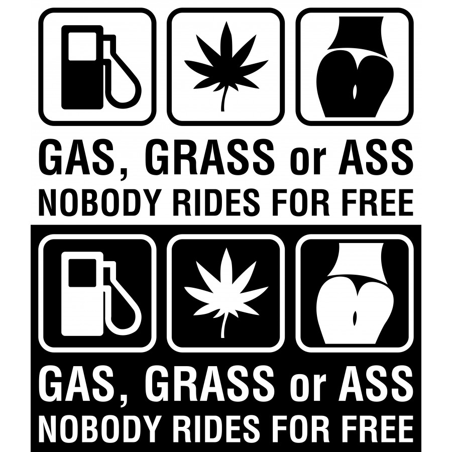 Gas Grass Or Ass Nobody Rides For Free Stickers