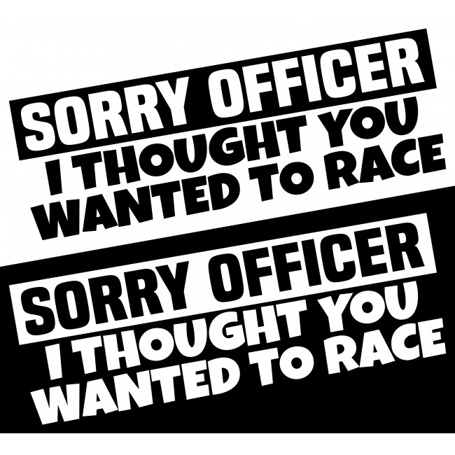 Стикер Sorry Officer, I Thought You Wanted To Race
