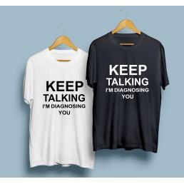Тениска Keep Talking I'm diagnosing you