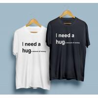 Тениска I need Huge amount of money